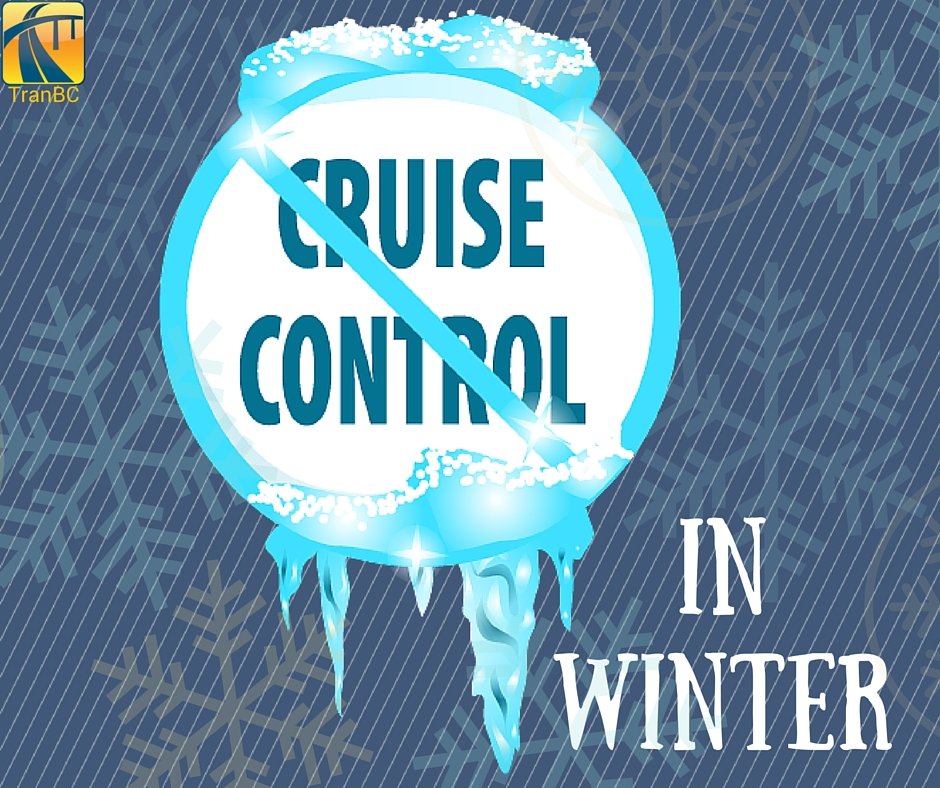 Cruise Control Should Not Be Used >> Lose The Cruise Control In Winter Tranbc